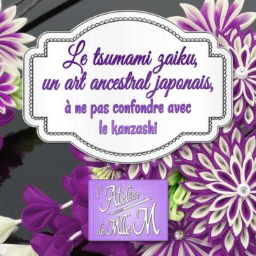 [Revue] Le tsumami zaiku, un art ancestral japonais, à ne pas confondre avec le kanzashi !